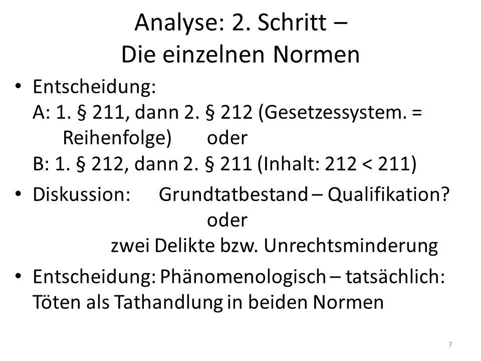 Analyse: 2. Schritt – Die einzelnen Normen Entscheidung: A: 1. § 211, dann 2. § 212 (Gesetzessystem. = Reihenfolge)oder B: 1. § 212, dann 2. § 211 (In