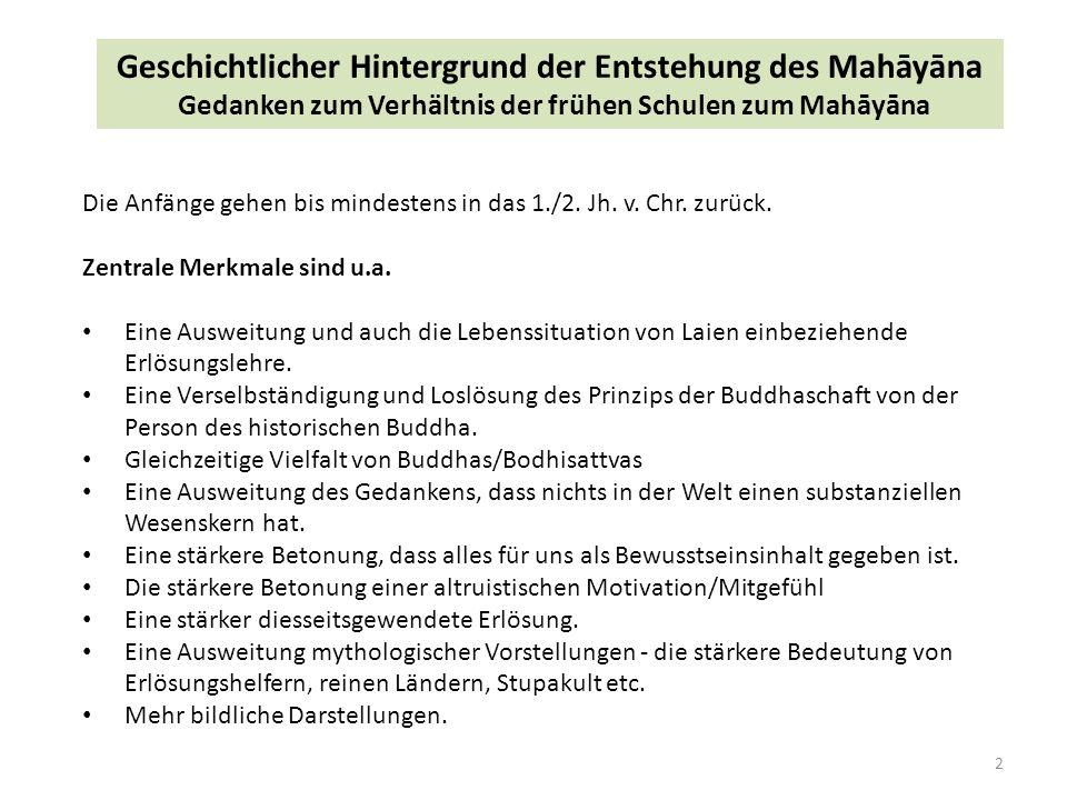 2 Geschichtlicher Hintergrund der Entstehung des Mahāyāna Gedanken zum Verhältnis der frühen Schulen zum Mahāyāna Die Anfänge gehen bis mindestens in das 1./2.