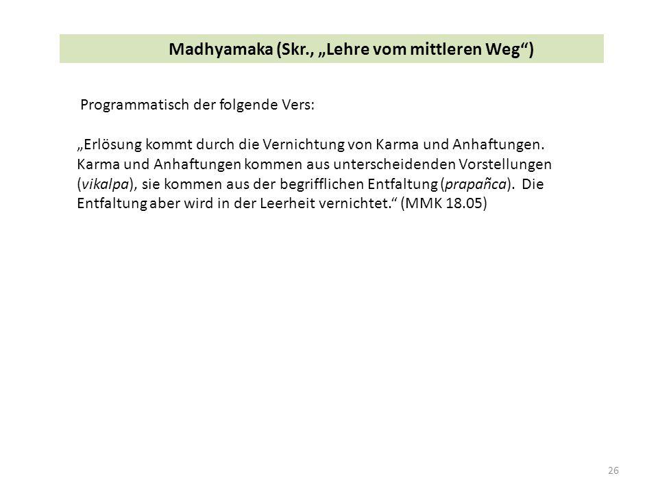 """26 Madhyamaka (Skr., """"Lehre vom mittleren Weg ) Programmatisch der folgende Vers: """"Erlösung kommt durch die Vernichtung von Karma und Anhaftungen."""