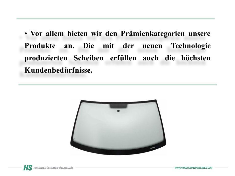 Vor allem bieten wir den Prämienkategorien unsere Produkte an.
