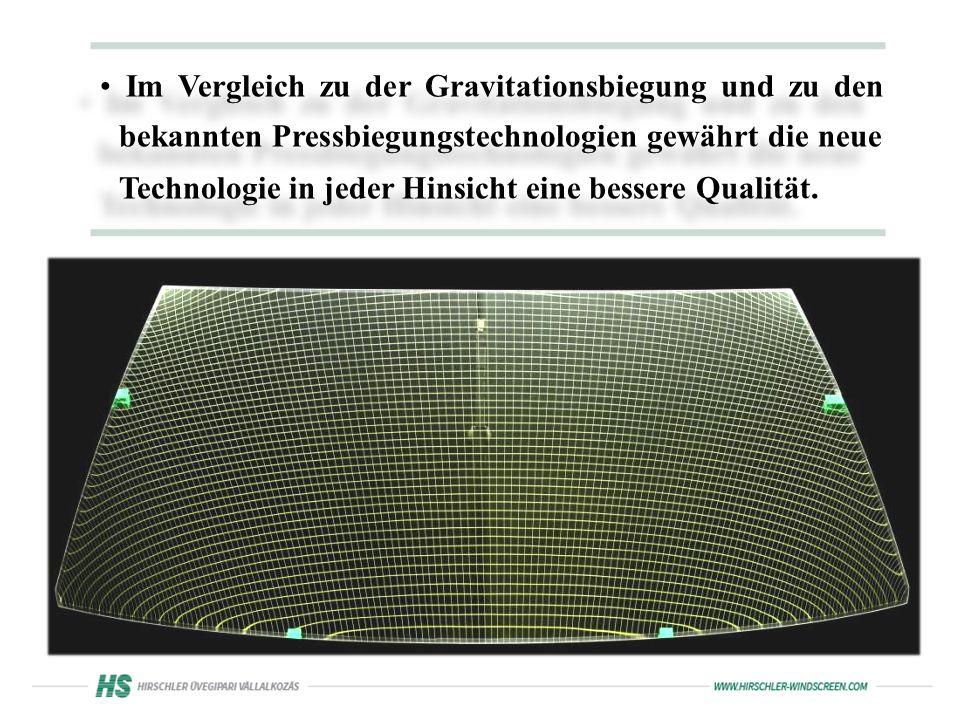 Im Vergleich zu der Gravitationsbiegung und zu den bekannten Pressbiegungstechnologien gewährt die neue Technologie in jeder Hinsicht eine bessere Qualität.