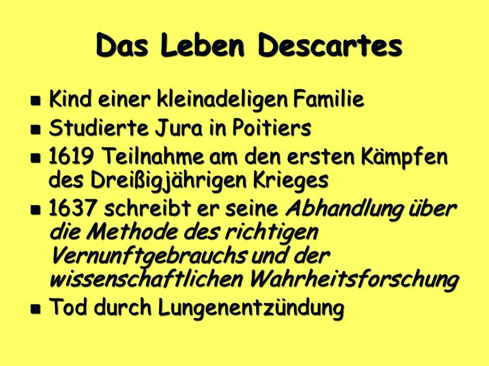 Das Leben Descartes Das Leben Descartes Kind einer kleinadeligen Familie Kind einer kleinadeligen Familie Studierte Jura in Poitiers Studierte Jura in