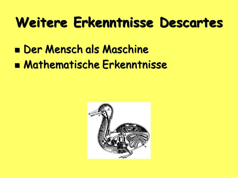 Weitere Erkenntnisse Descartes Der Mensch als Maschine Der Mensch als Maschine Mathematische Erkenntnisse Mathematische Erkenntnisse