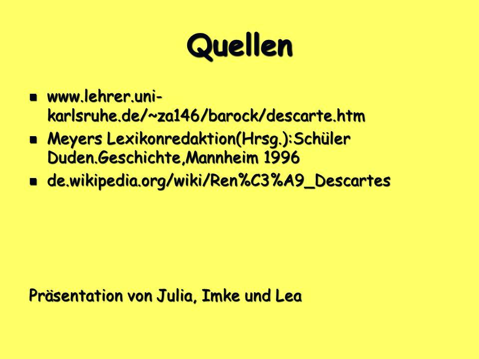 Quellen www.lehrer.uni- karlsruhe.de/~za146/barock/descarte.htm www.lehrer.uni- karlsruhe.de/~za146/barock/descarte.htm Meyers Lexikonredaktion(Hrsg.)