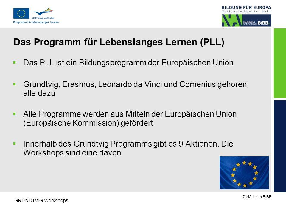 © NA beim BIBB GRUNDTVIG Workshops Das Programm für Lebenslanges Lernen (PLL)  Das PLL ist ein Bildungsprogramm der Europäischen Union  Grundtvig, E
