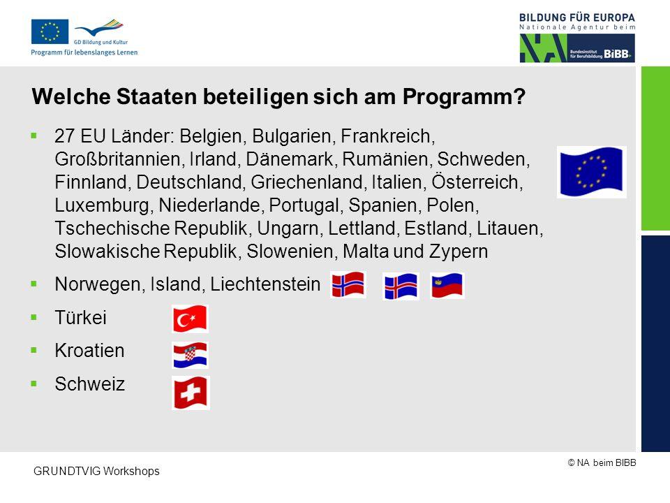 © NA beim BIBB GRUNDTVIG Workshops Welche Staaten beteiligen sich am Programm?  27 EU Länder: Belgien, Bulgarien, Frankreich, Großbritannien, Irland,