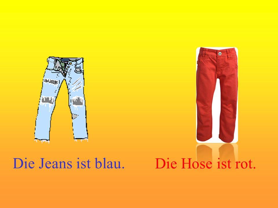 Die Jeans ist blau. Die Hose ist rot.
