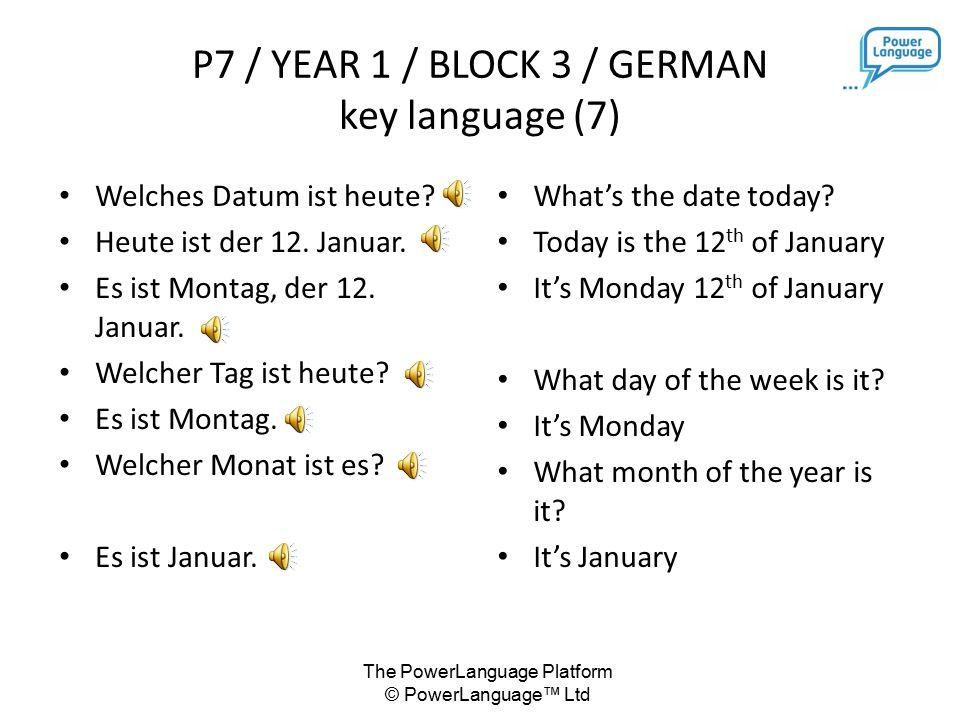 The PowerLanguage Platform © PowerLanguage™ Ltd Januar Februar März April Mai Juni Juli August September Oktober November Dezember January February March April May June July August September October November December P7 / YEAR 1 / BLOCK 3 / GERMAN key language (6): die Monate