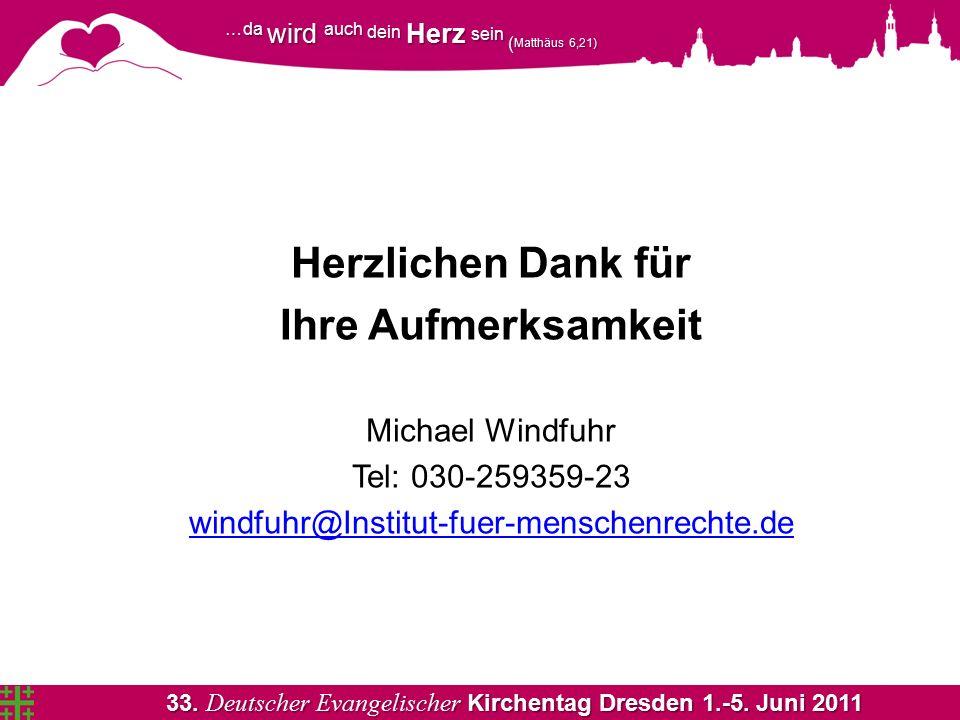 33. Deutscher Evangelischer Kirchentag Dresden 1.-5. Juni 2011 …da wird auch dein Herz sein ( Matthäus 6,21) Herzlichen Dank für Ihre Aufmerksamkeit M