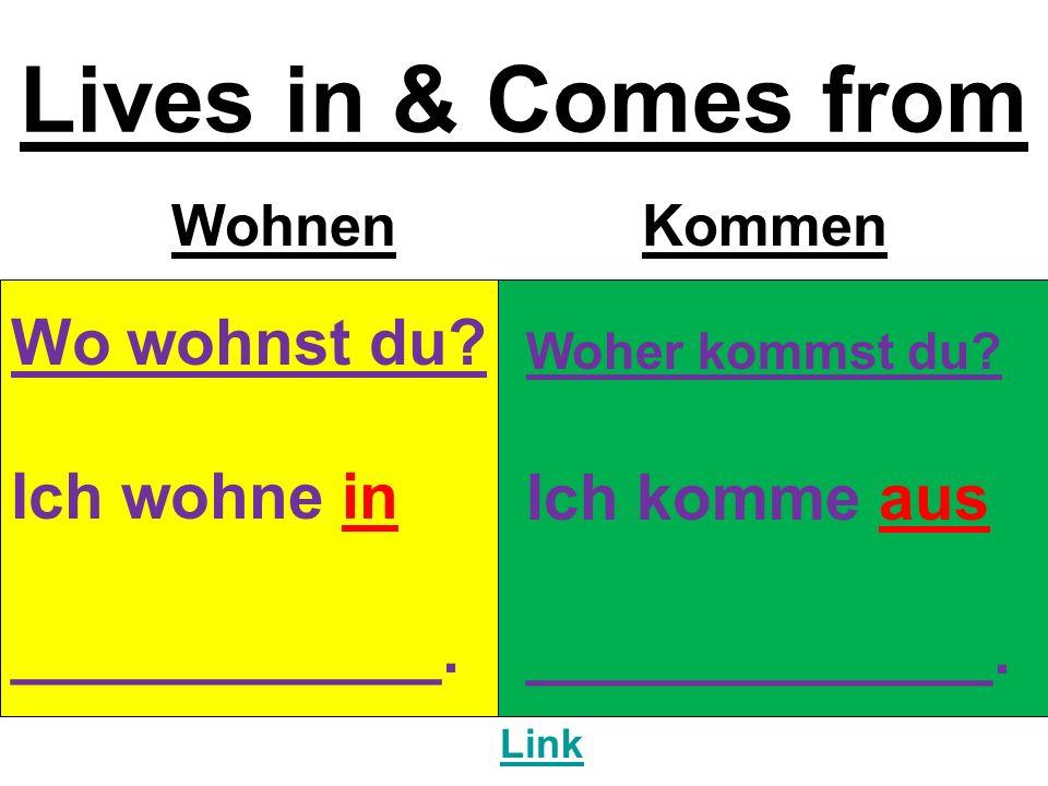 Lives in & Comes from WohnenKommen Wo wohnst du. Ich wohne in ____________.