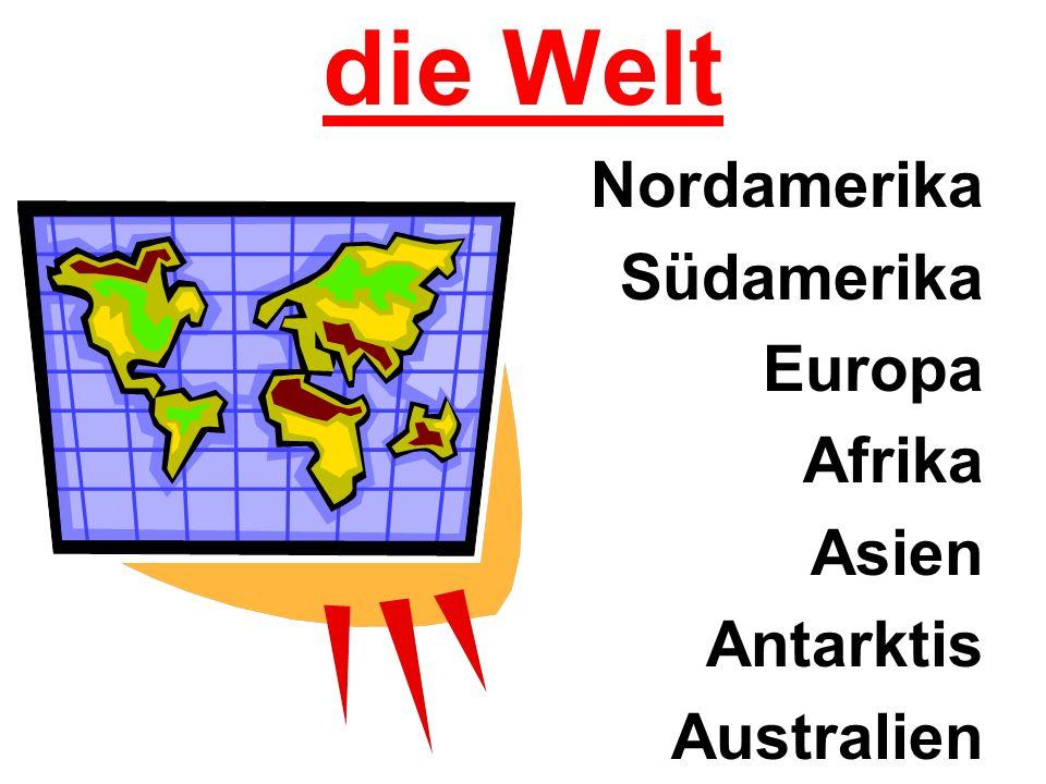 die Welt Nordamerika Südamerika Europa Afrika Asien Antarktis Australien