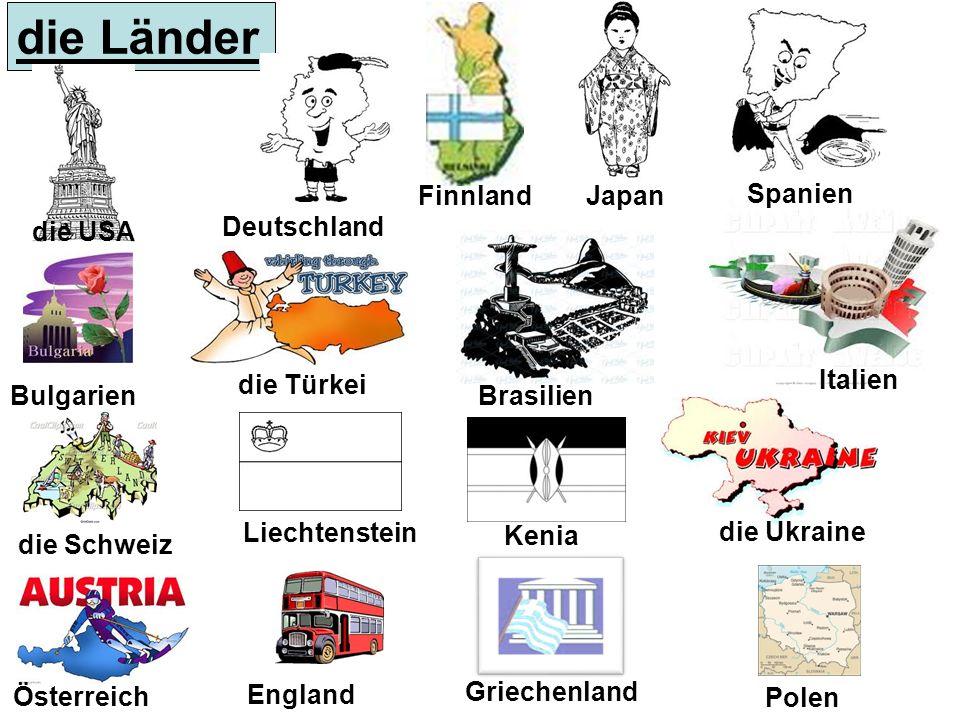 die Länder die USA die Türkei Bulgarien Spanien JapanFinnland Deutschland Kenia Liechtenstein die Schweiz Brasilien Italien Polen Griechenland England Österreich die Ukraine