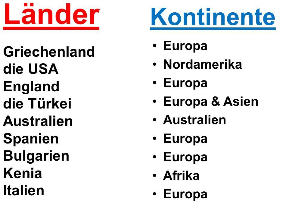 Länder Griechenland die USA England die Türkei Australien Spanien Bulgarien Kenia Italien Kontinente Europa Nordamerika Europa Europa & Asien Australien Europa Afrika Europa