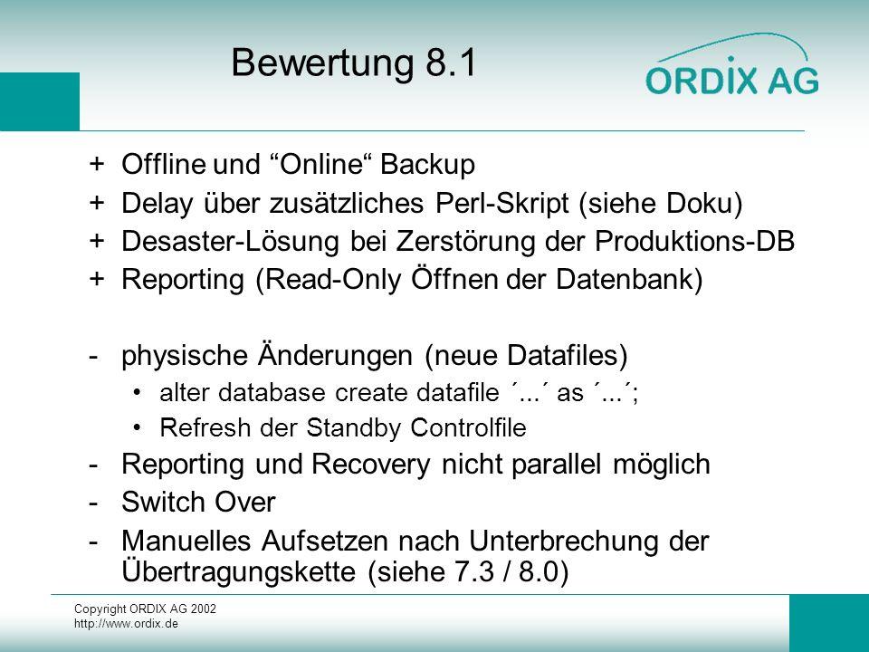 """Copyright ORDIX AG 2002 http://www.ordix.de Bewertung 8.1 +Offline und """"Online"""" Backup +Delay über zusätzliches Perl-Skript (siehe Doku) +Desaster-Lös"""