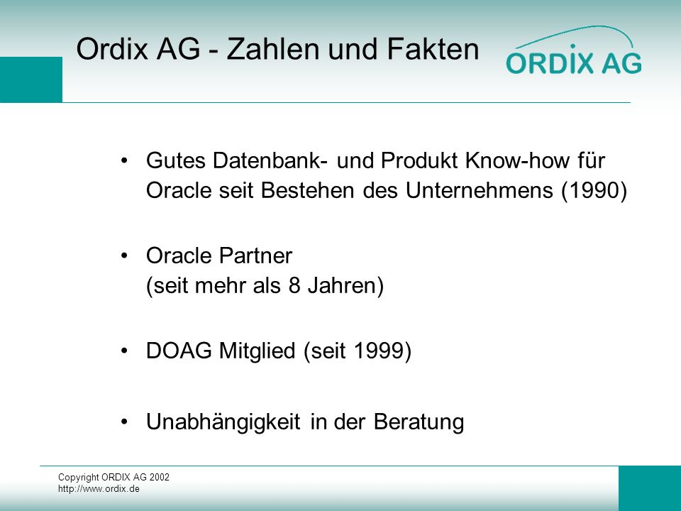 Copyright ORDIX AG 2002 http://www.ordix.de Ordix AG - Zahlen und Fakten Gutes Datenbank- und Produkt Know-how für Oracle seit Bestehen des Unternehme