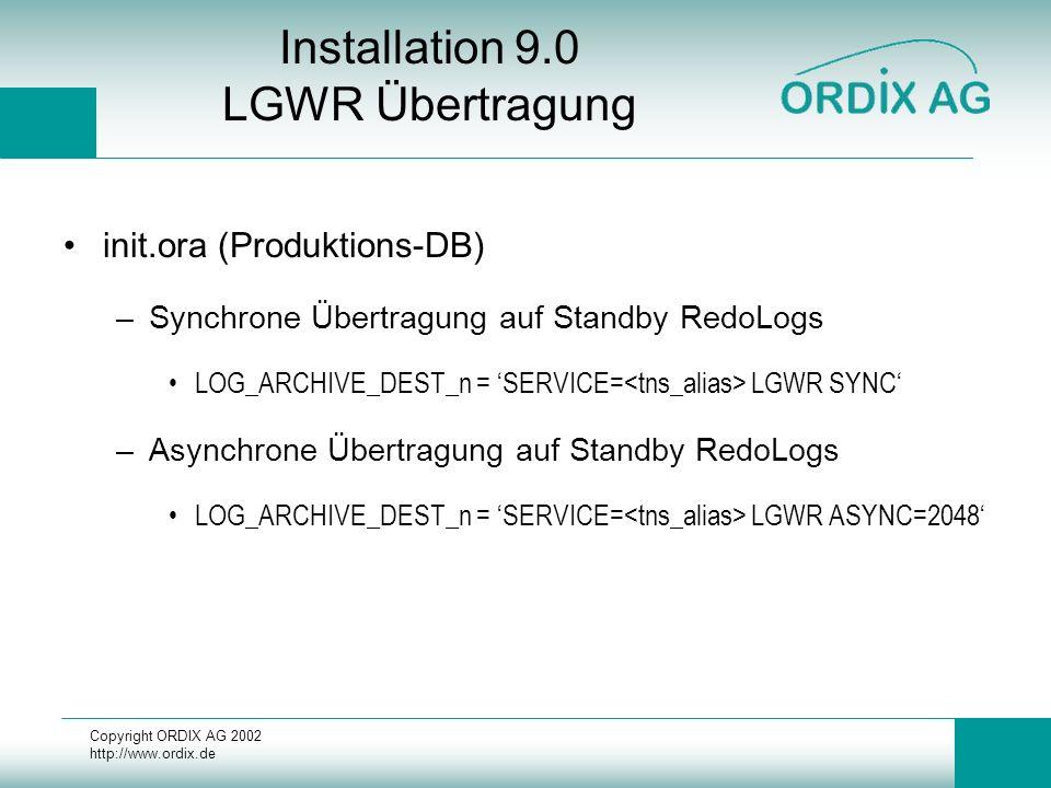 Copyright ORDIX AG 2002 http://www.ordix.de Installation 9.0 LGWR Übertragung init.ora (Produktions-DB) –Synchrone Übertragung auf Standby RedoLogs LO