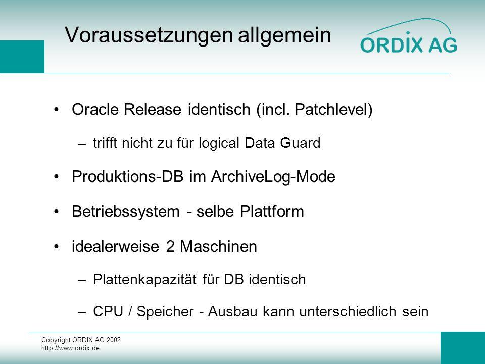 Copyright ORDIX AG 2002 http://www.ordix.de Voraussetzungen allgemein Oracle Release identisch (incl. Patchlevel) –trifft nicht zu für logical Data Gu