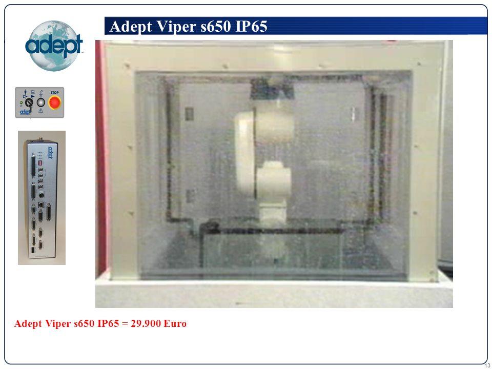 13 Adept Viper s650 IP65 Adept Viper s650 IP65 = 29.900 Euro