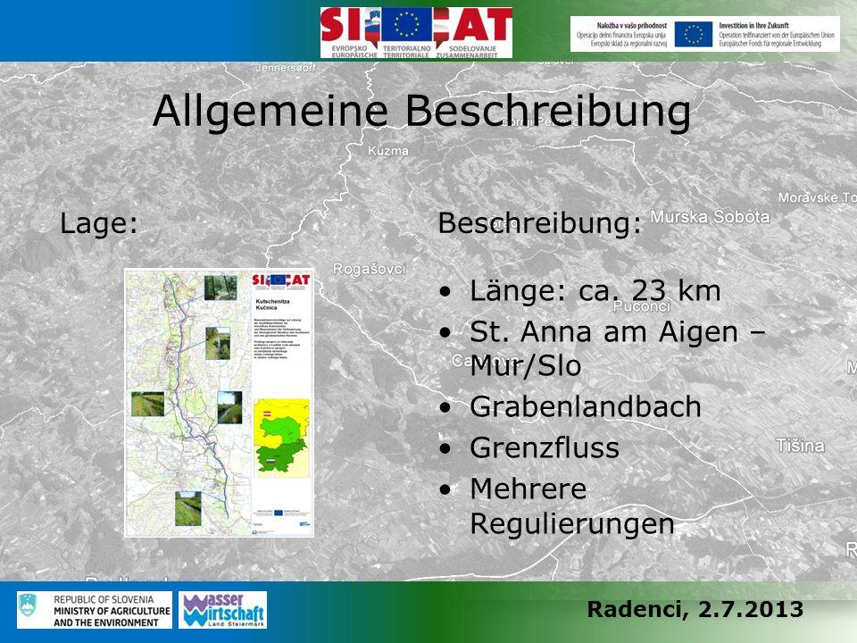 Radenci, 2.7.2013 Lage: Beschreibung: Länge: ca. 23 km St. Anna am Aigen – Mur/Slo Grabenlandbach Grenzfluss Mehrere Regulierungen Allgemeine Beschrei