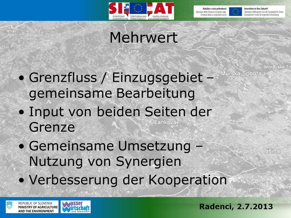Radenci, 2.7.2013 Grenzfluss / Einzugsgebiet – gemeinsame Bearbeitung Input von beiden Seiten der Grenze Gemeinsame Umsetzung – Nutzung von Synergien Verbesserung der Kooperation Mehrwert