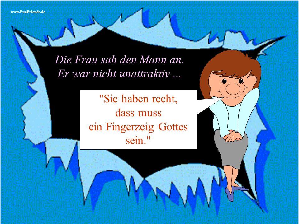 www.FunFriends.de Die Frau sah den Mann an.Er war nicht unattraktiv...
