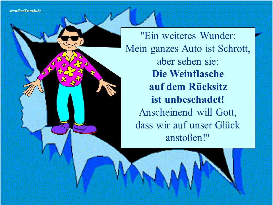 www.FunFriends.de Ein weiteres Wunder: Mein ganzes Auto ist Schrott, aber sehen sie: Die Weinflasche auf dem Rücksitz ist unbeschadet.