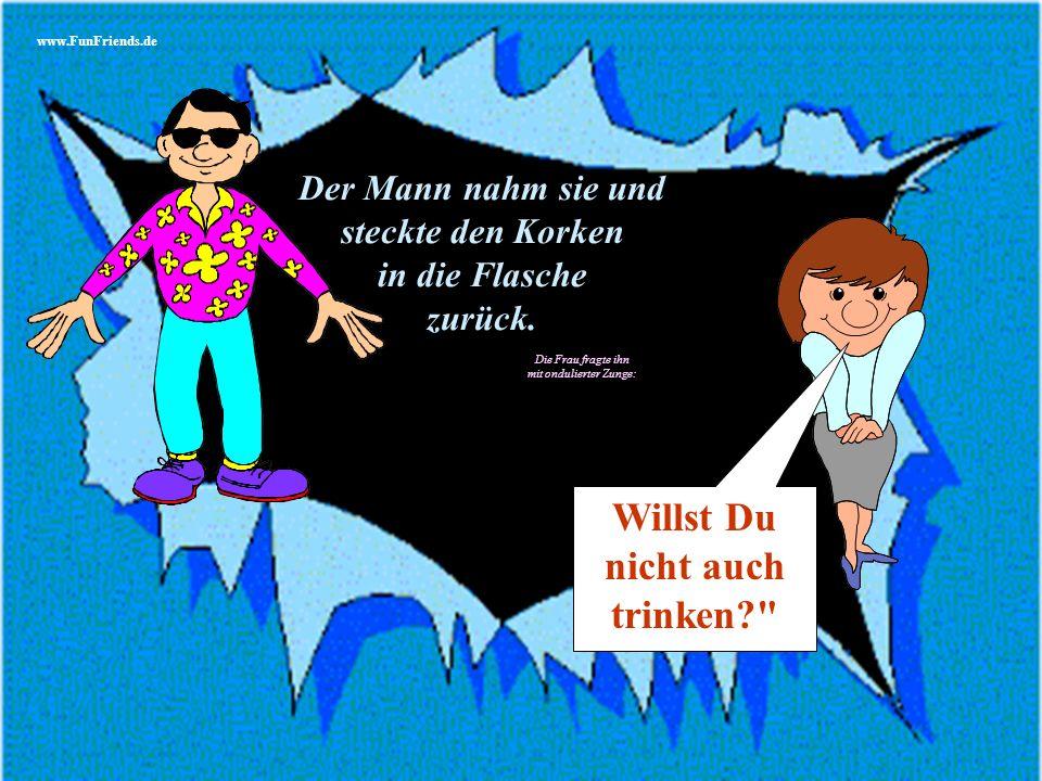 www.FunFriends.de Er öffnete die Flasche und gab sie der Frau.