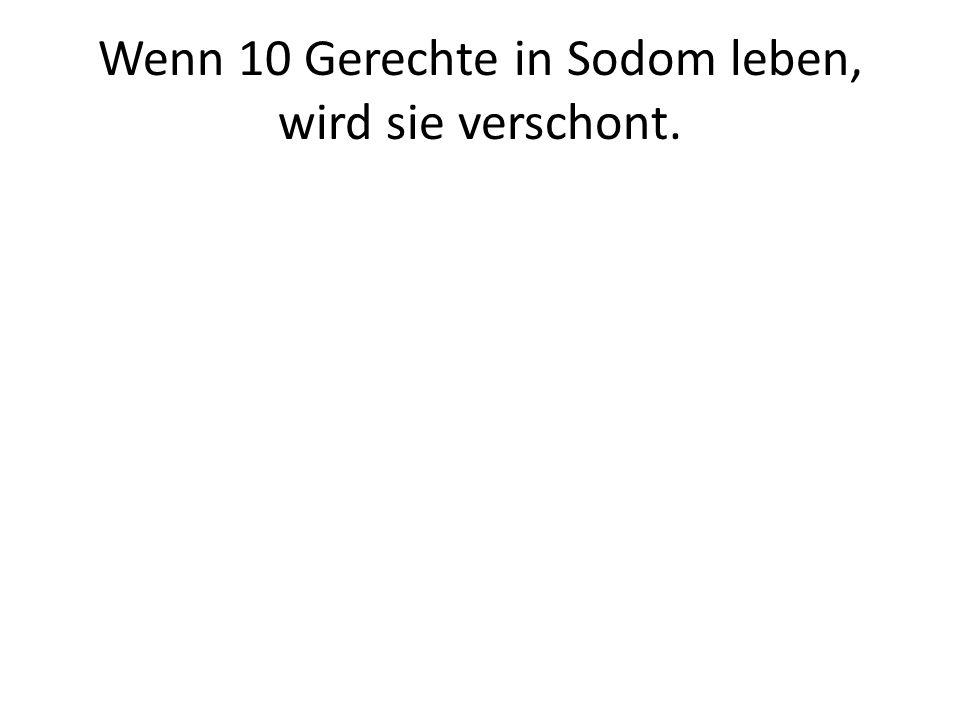 Wenn 10 Gerechte in Sodom leben, wird sie verschont.