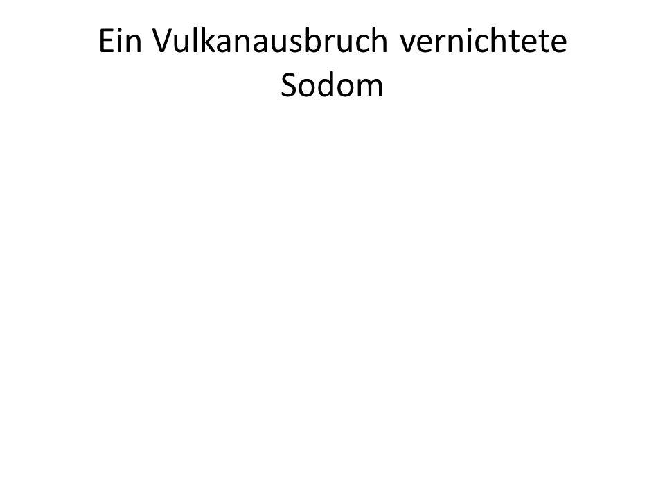 Ein Vulkanausbruch vernichtete Sodom