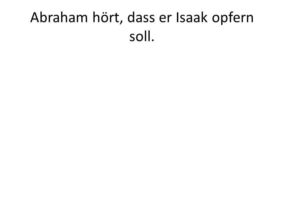 Abraham hört, dass er Isaak opfern soll.