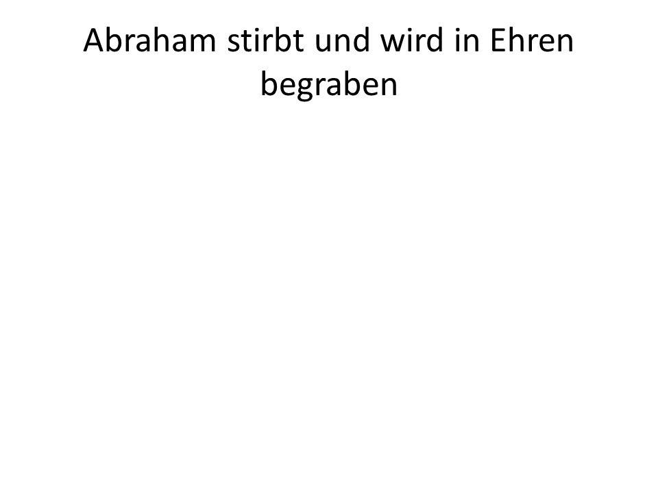 Abraham stirbt und wird in Ehren begraben