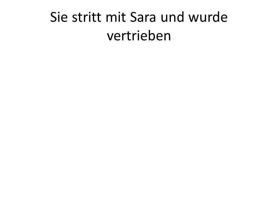 Sie stritt mit Sara und wurde vertrieben