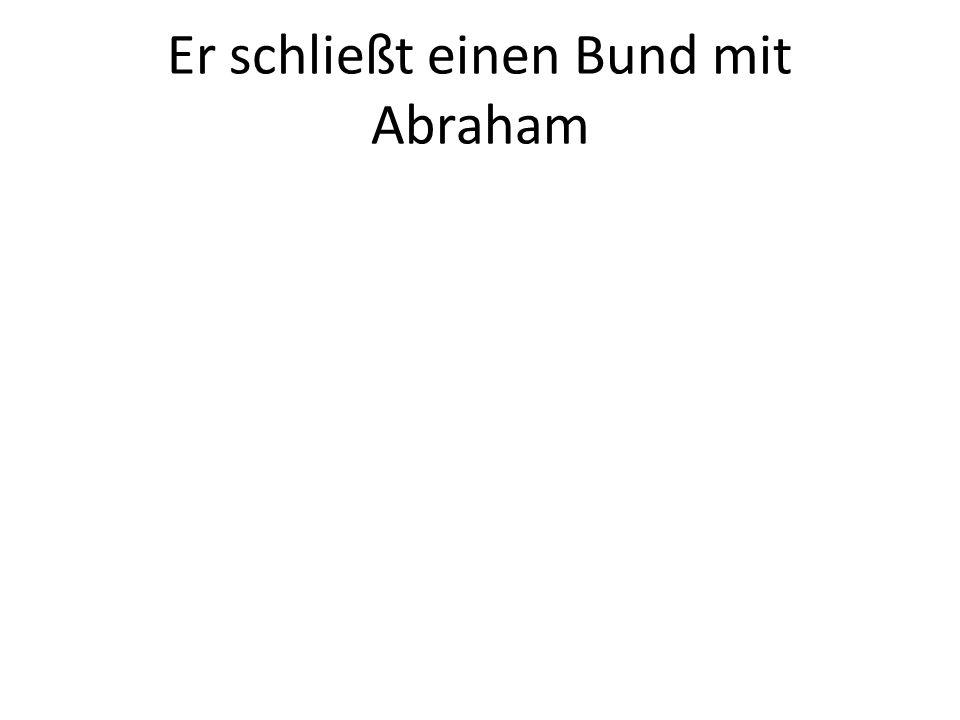 Er schließt einen Bund mit Abraham