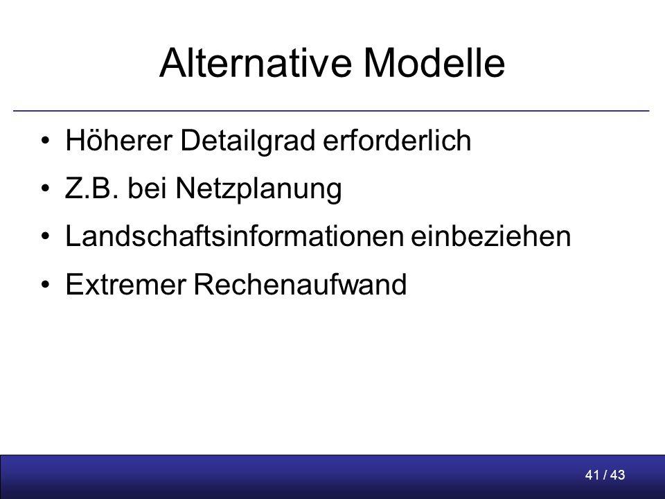 41 / 43 Alternative Modelle Höherer Detailgrad erforderlich Z.B.