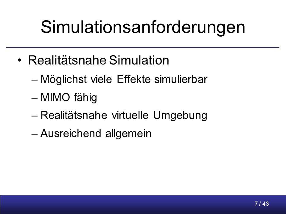 7 / 43 Simulationsanforderungen Realitätsnahe Simulation –Möglichst viele Effekte simulierbar –MIMO fähig –Realitätsnahe virtuelle Umgebung –Ausreichend allgemein