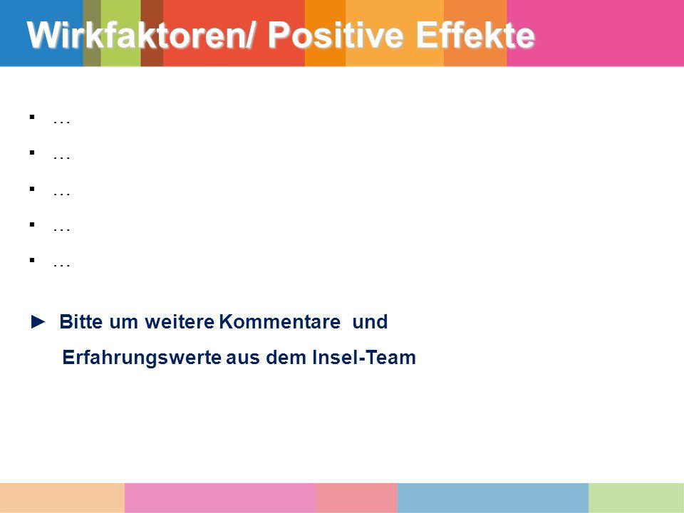 ▪ … ▪ …▪ … ► Bitte um weitere Kommentare und Erfahrungswerte aus dem Insel-Team Wirkfaktoren/ Positive Effekte