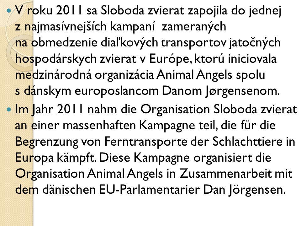 V roku 2011 sa Sloboda zvierat zapojila do jednej z najmasívnejších kampaní zameraných na obmedzenie diaľkových transportov jatočných hospodárskych zvierat v Európe, ktorú iniciovala medzinárodná organizácia Animal Angels spolu s dánskym europoslancom Danom Jørgensenom.