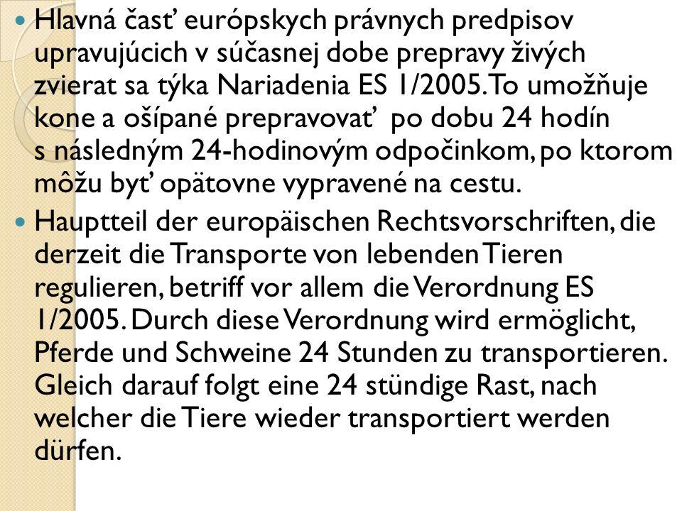 Hlavná časť európskych právnych predpisov upravujúcich v súčasnej dobe prepravy živých zvierat sa týka Nariadenia ES 1/2005.