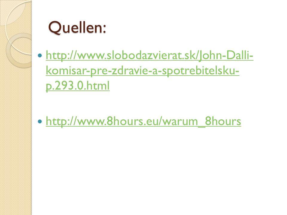 Quellen: http://www.slobodazvierat.sk/John-Dalli- komisar-pre-zdravie-a-spotrebitelsku- p.293.0.html http://www.slobodazvierat.sk/John-Dalli- komisar-pre-zdravie-a-spotrebitelsku- p.293.0.html http://www.8hours.eu/warum_8hours