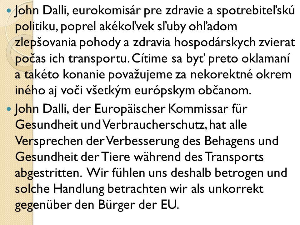 John Dalli, eurokomisár pre zdravie a spotrebiteľskú politiku, poprel akékoľvek sľuby ohľadom zlepšovania pohody a zdravia hospodárskych zvierat počas ich transportu.