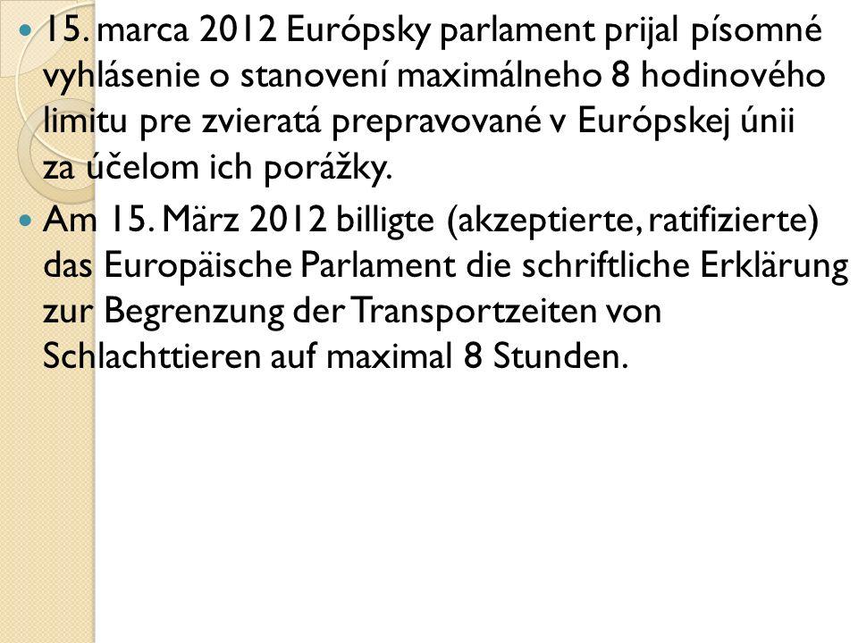 15. marca 2012 Európsky parlament prijal písomné vyhlásenie o stanovení maximálneho 8 hodinového limitu pre zvieratá prepravované v Európskej únii za