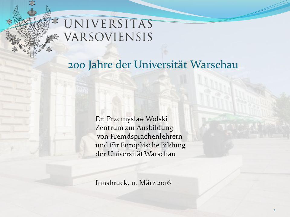 200 Jahre der Universität Warschau Dr. Przemyslaw Wolski Zentrum zur Ausbildung von Fremdsprachenlehrern und für Europäische Bildung der Universität W