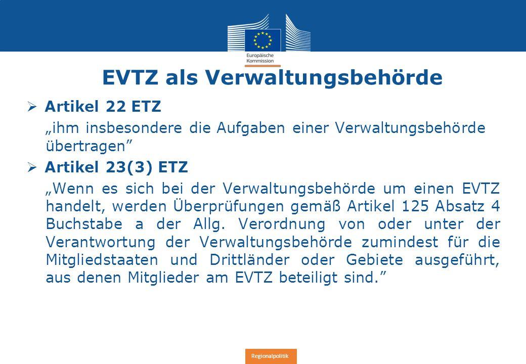 Regionalpolitik EVTZ als zwischengeschaltete Stelle  Artikel 22 ETZ (Artikel 7(3) EVTZ) mit der Verwaltung (dieses Kooperationsprogramms) oder Teilen davon zu beauftragen  Artikel 10 ETZ  Integrierte Territ.