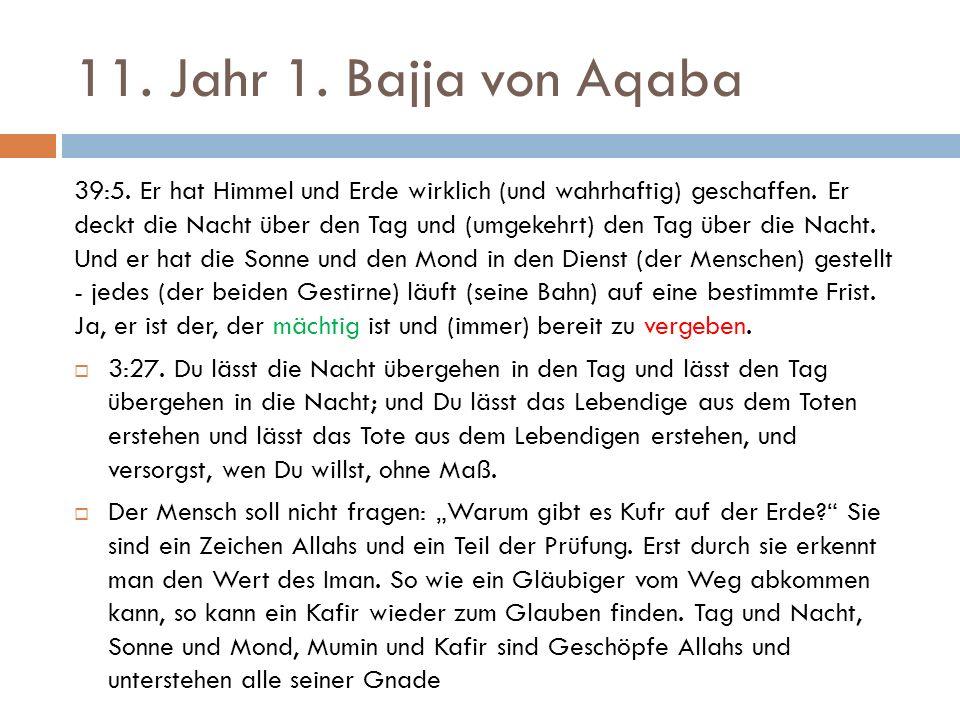 11. Jahr 1. Bajja von Aqaba 39:5. Er hat Himmel und Erde wirklich (und wahrhaftig) geschaffen.
