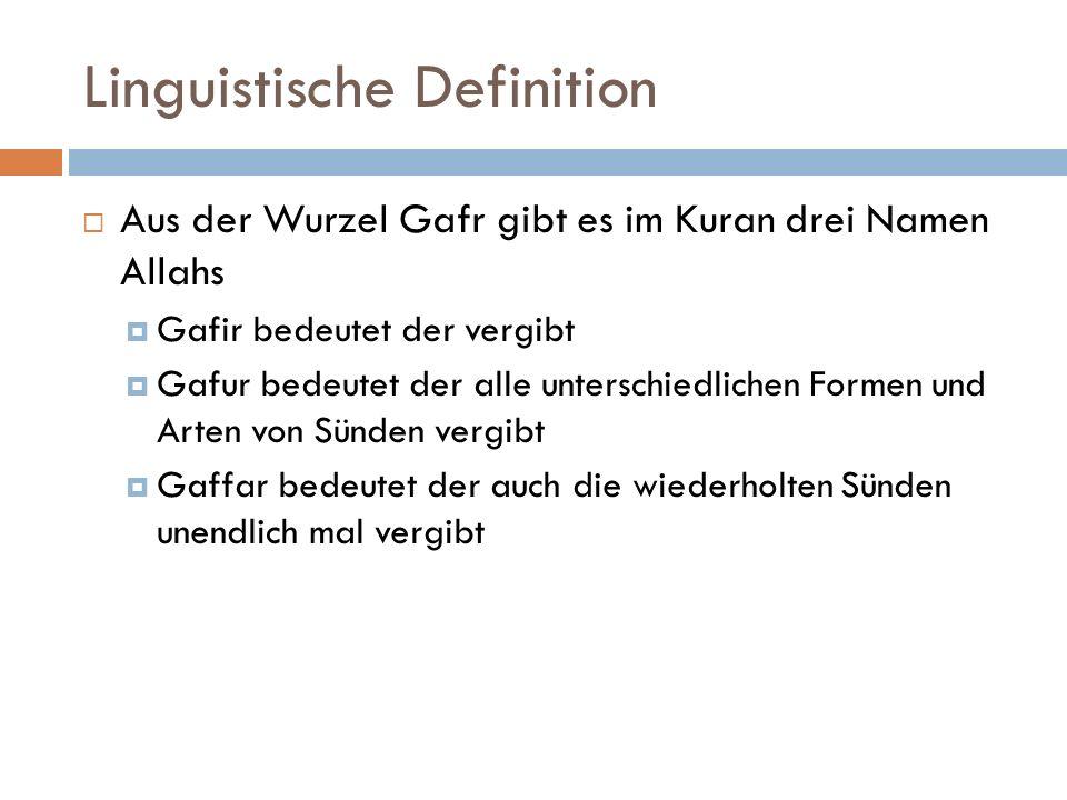 Linguistische Definition  Aus der Wurzel Gafr gibt es im Kuran drei Namen Allahs  Gafir bedeutet der vergibt  Gafur bedeutet der alle unterschiedlichen Formen und Arten von Sünden vergibt  Gaffar bedeutet der auch die wiederholten Sünden unendlich mal vergibt