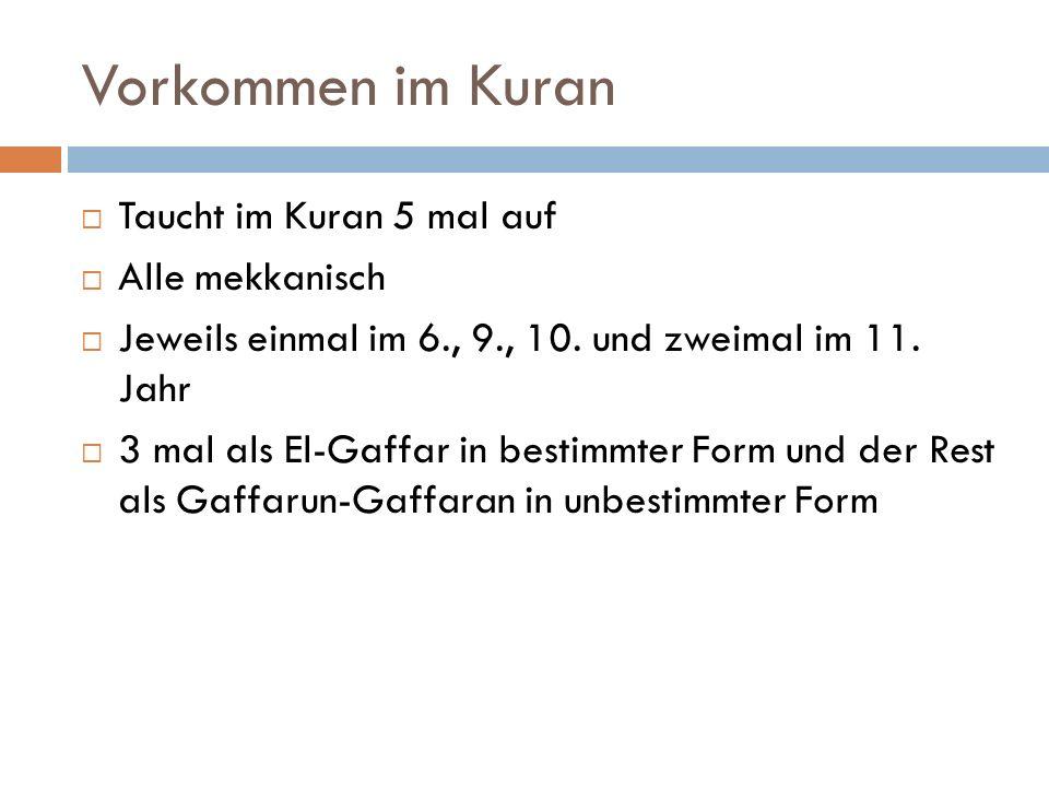 Vorkommen im Kuran  Taucht im Kuran 5 mal auf  Alle mekkanisch  Jeweils einmal im 6., 9., 10.