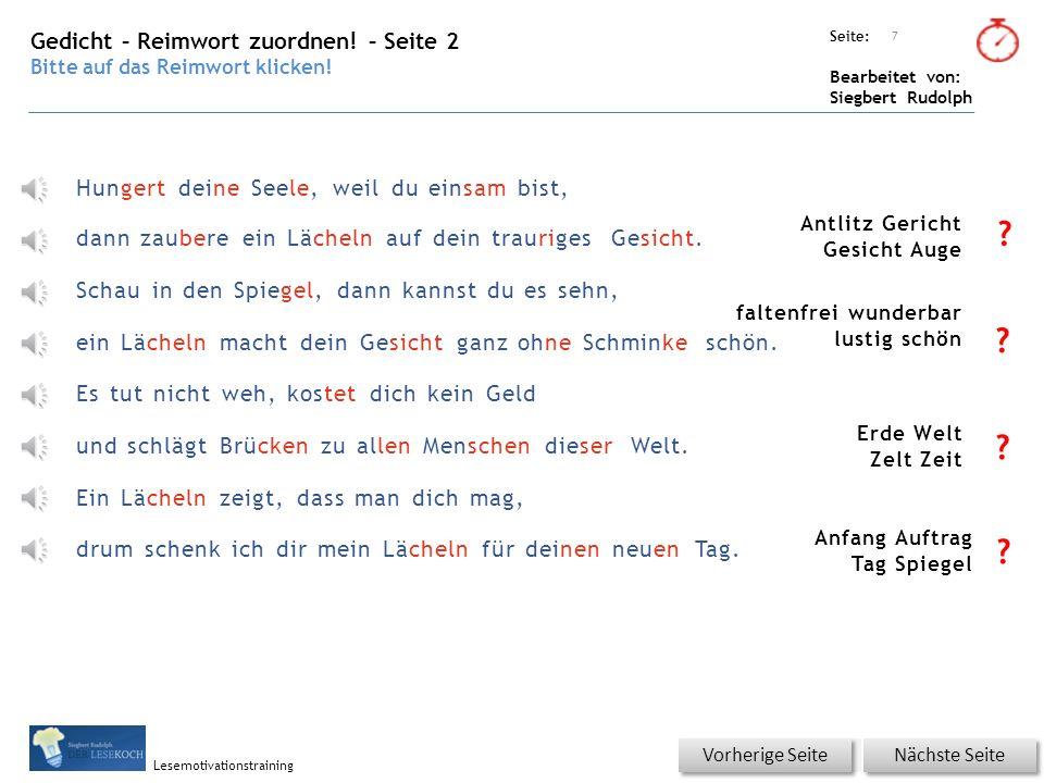 Übungsart: Seite: Bearbeitet von: Siegbert Rudolph Lesemotivationstraining 6 Ich schenke dir ein Lächeln Berühmtheit Geschenkidee Kostbarkeit Kinderkrankheit Gedicht – Reimwort zuordnen.