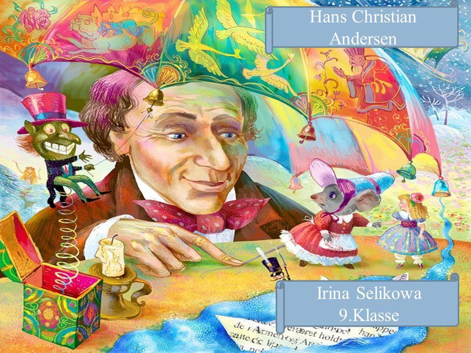 Hans Christian Andersen Irina Selikowa 9.Klasse