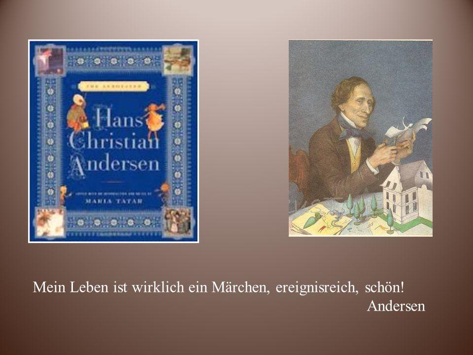 Das Marchen lebte in der Seele Andersen, wohin er auch ging, führte der Weg ihn in einem Märchen, ihre kostbaren Körner wurden in allem, was er geschrieben hat - Gedichte, Romane.