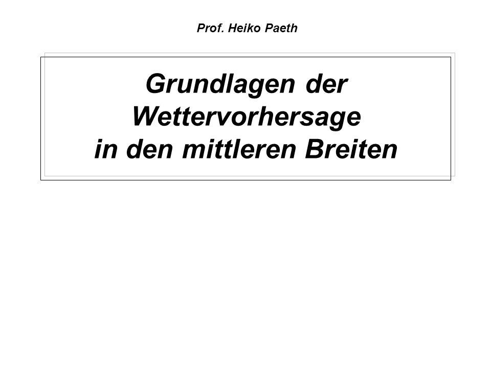 Grundlagen der Wettervorhersage in den mittleren Breiten Prof. Heiko Paeth